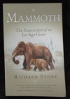 MAMMOTH. THE RESURRECTION OF AN ICE AGE GIANT. BY RICHARD STONE.